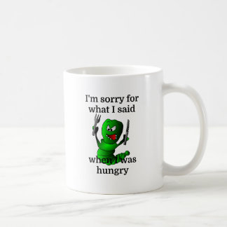 I'm sorry for what I said when I was hungry Coffee Mug