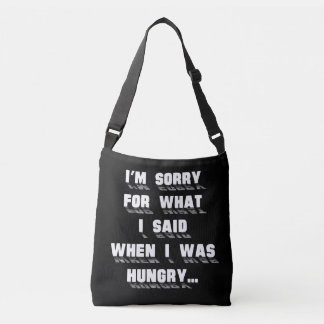 I'm sorry for what i said when i was hungry crossbody bag