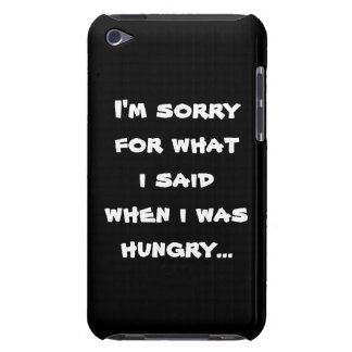I'm sorry for what  i said when i was  hungry ... iPod touch cases