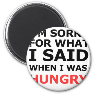 I'm Sorry For What I Said When I Was Hungry Magnet