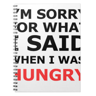 I'm Sorry For What I Said When I Was Hungry Notebooks