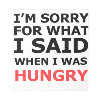 I'm Sorry For What I Said When I Was Hungry Notepad