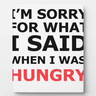 I'm Sorry For What I Said When I Was Hungry Plaque