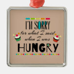 I'm Sorry for What I Said When I Was Hungry Silver-Colored Square Ornament