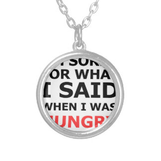 I'm Sorry For What I Said When I Was Hungry Silver Plated Necklace