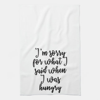 I'm sorry for what I said when I was hungry Towel