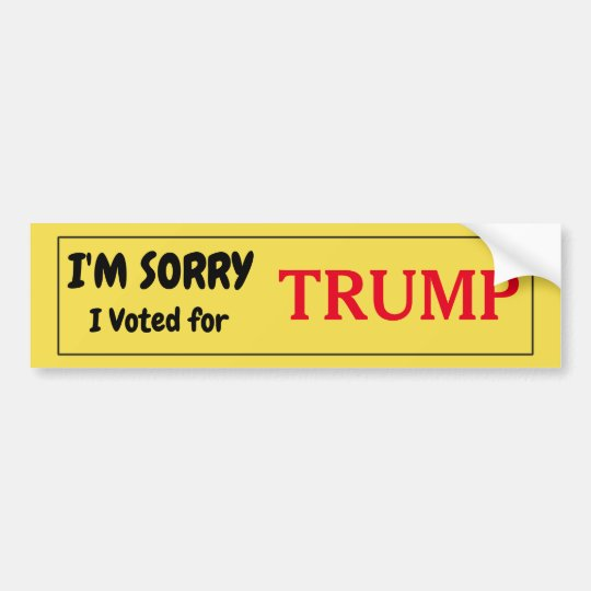 I'm sorry I Voted for Trump Bumper Sticker