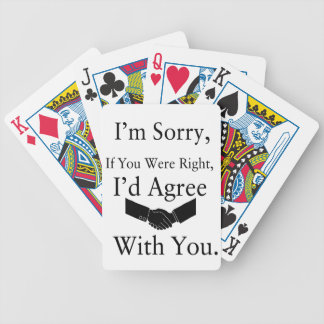I'm Sorry, If You Were Right, I'd Agree With You.. Bicycle Playing Cards