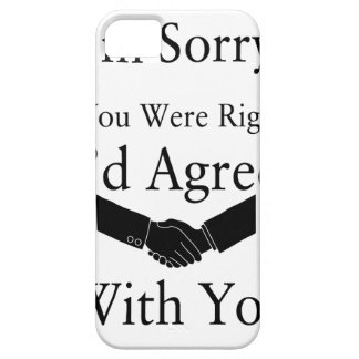 I'm Sorry, If You Were Right, I'd Agree With You.. iPhone 5 Cases