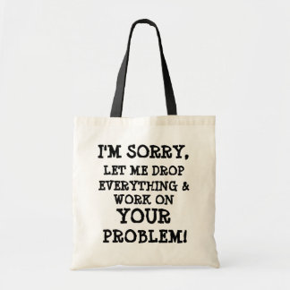 I'M SORRY, , LET ME DROP , EVERYTHING &, WORK O... TOTE BAG