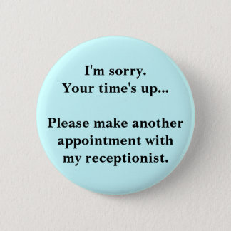I'm sorry. Your time's up... 2 Inch Round Button