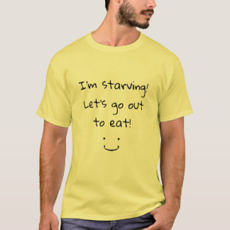 I'm starving Let's go out to eat Fun Flirty T-Shirt