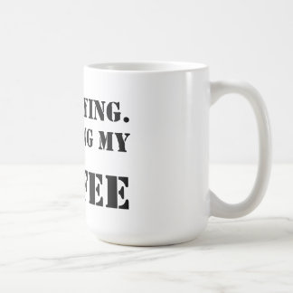 I'm Staying.  Finishing My Coffee. Coffee Mug