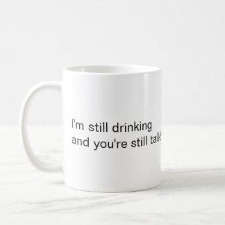 """""""I'm still drinking"""" Mug"""