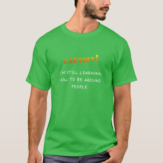 I'm Still Learning How to Be Around People - Dark T-Shirt