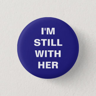 I'm still with her 1 inch round button