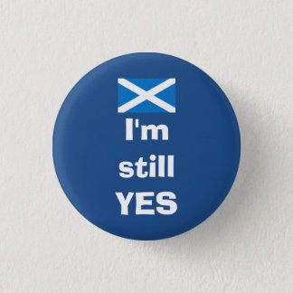 I'm Still Yes Scottish Independence Badge 1 Inch Round Button