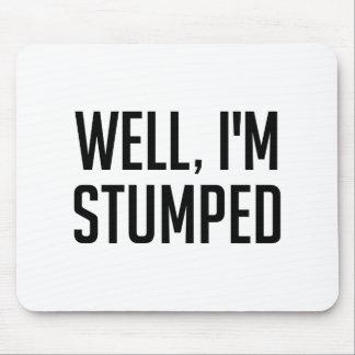 I'm Stumped Mouse Pad