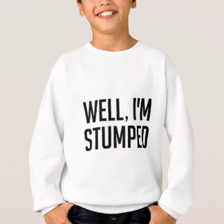I'm Stumped Sweatshirt