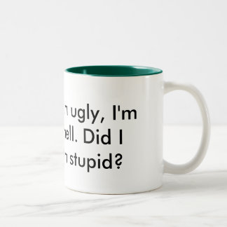 I'm stupid, I'm ugly, I'm dumb, I smell. Did I ... Two-Tone Coffee Mug
