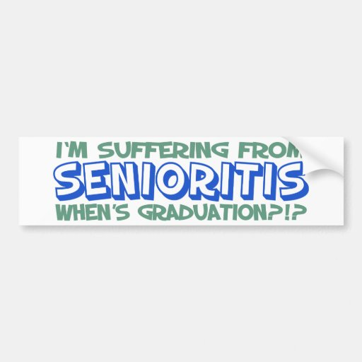 I'm Suffering From Senioritis - When's Graduation?