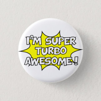 I'm super turbo awesome! 1 inch round button
