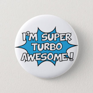 I'm super turbo awesome! 2 inch round button