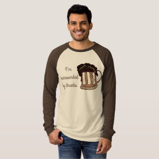 I'm surrounded by drunks T-Shirt