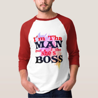 I'm tha MAN but She's the BOSS Shirt