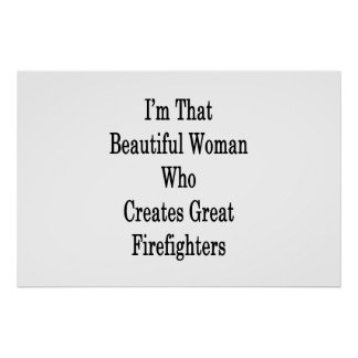 I'm That Beautiful Woman Who Creates Great Firefig Poster