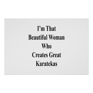 I'm That Beautiful Woman Who Creates Great Karatek Poster