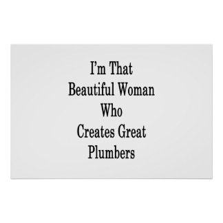 I'm That Beautiful Woman Who Creates Great Plumber Poster