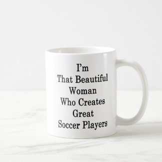 I'm That Beautiful Woman Who Creates Great Soccer Coffee Mug