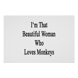 I'm That Beautiful Woman Who Loves Monkeys Poster