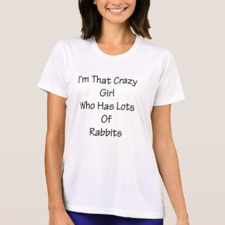 I'm That Crazy Girl Who Has Lots Of Rabbits T-Shirt