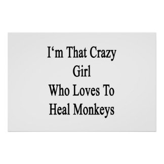 I'm That Crazy Girl Who Loves To Heal Monkeys Posters