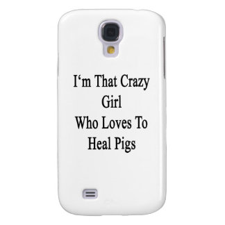 I'm That Crazy Girl Who Loves To Heal Pigs Samsung Galaxy S4 Case