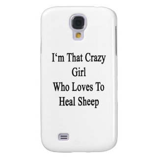 I'm That Crazy Girl Who Loves To Heal Sheep Galaxy S4 Cover