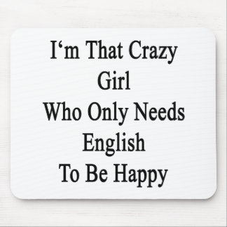 I'm That Crazy Girl Who Only Needs English To Be H Mouse Pad