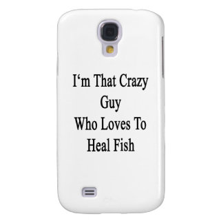 I'm That Crazy Guy Who Loves To Heal Fish Samsung Galaxy S4 Case