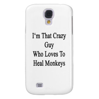 I'm That Crazy Guy Who Loves To Heal Monkeys Galaxy S4 Cover