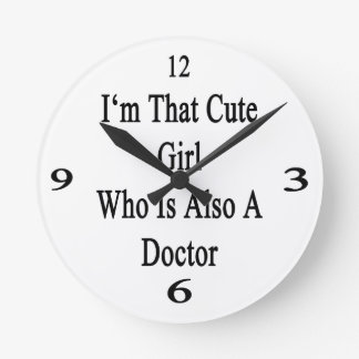 I'm That Cute Girl Who Is Also A Doctor Round Clock