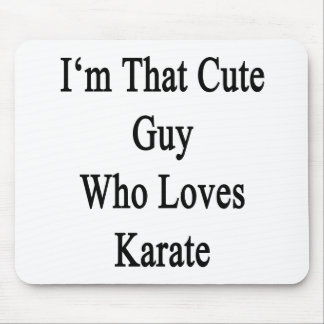I'm That Cute Guy Who Loves Karate Mouse Pad