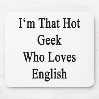 I'm That Hot Geek Who Loves English Mouse Pad