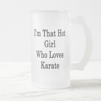 I'm That Hot Girl Who Loves Karate Frosted Glass Mug