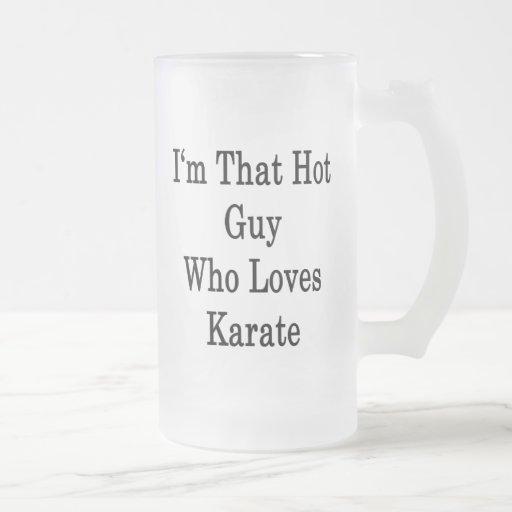 I'm That Hot Guy Who Loves Karate Coffee Mug