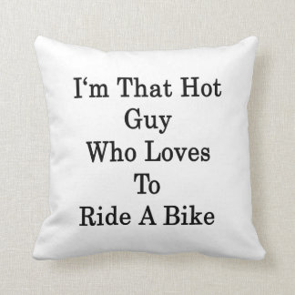 I'm That Hot Guy Who Loves To Ride A Bike Throw Pillow