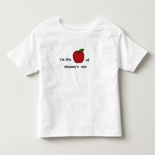 I'm the Apple of Mommy's Eye - (Or Grandma, Daddy) Toddler T-shirt