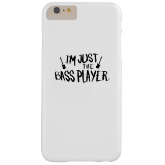 I'm The Bass Player  Funny music Lover Barely There iPhone 6 Plus Case