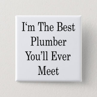 I'm The Best Plumber You'll Ever Meet 2 Inch Square Button